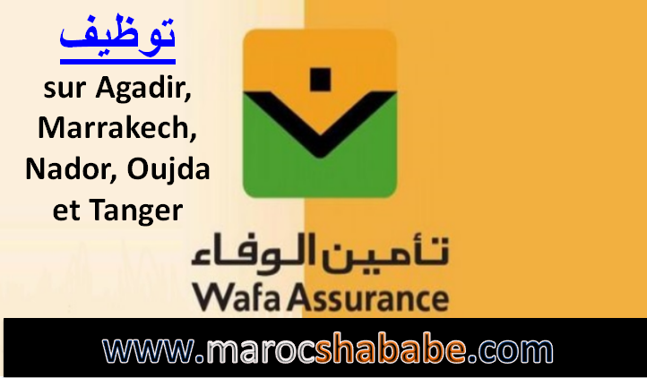 WAFA ASSURANCE recrute des démarcheurs sur Agadir, Marrakech, Nador, Oujda et Tanger